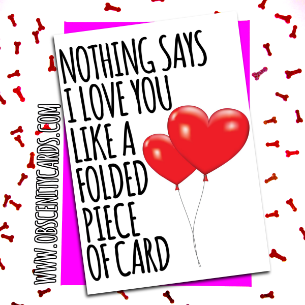 NOTHING SAYS I LOVE YOU LIKE A FOLDED PIECE OF CARD. Obscene funny offensive birthday cards by Obscenity cards. Obscene Funny Cards, Pens, Party Hats, Key rings, Magnets, Lighters & Loads More!