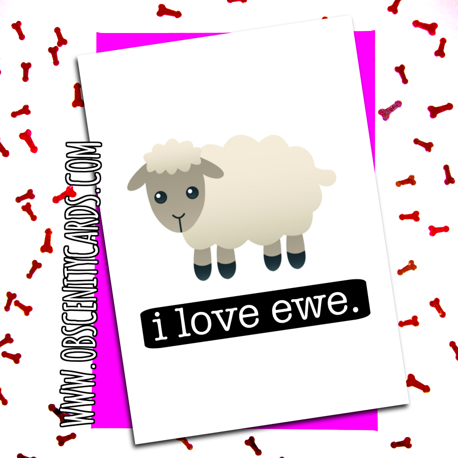 I LOVE EWE. VALENTINE'S / ANNIVERSARY CARD Obscene funny offensive birthday cards by Obscenity cards. Obscene Funny Cards, Pens, Party Hats, Key rings, Magnets, Lighters & Loads More!