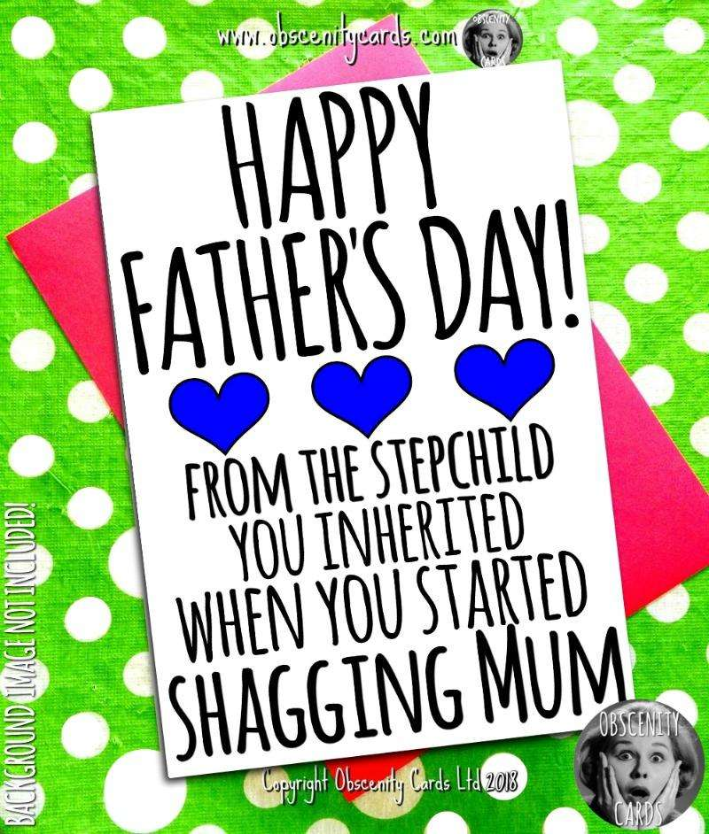 From the stepchild you inherited when you started shagging Mum Funny Fathers Day Card , Obscene funny offensive birthday cards by Obscenity cards. Obscene Funny Cards, Pens, Party Hats, Key rings, Magnets, Lighters & Loads More!