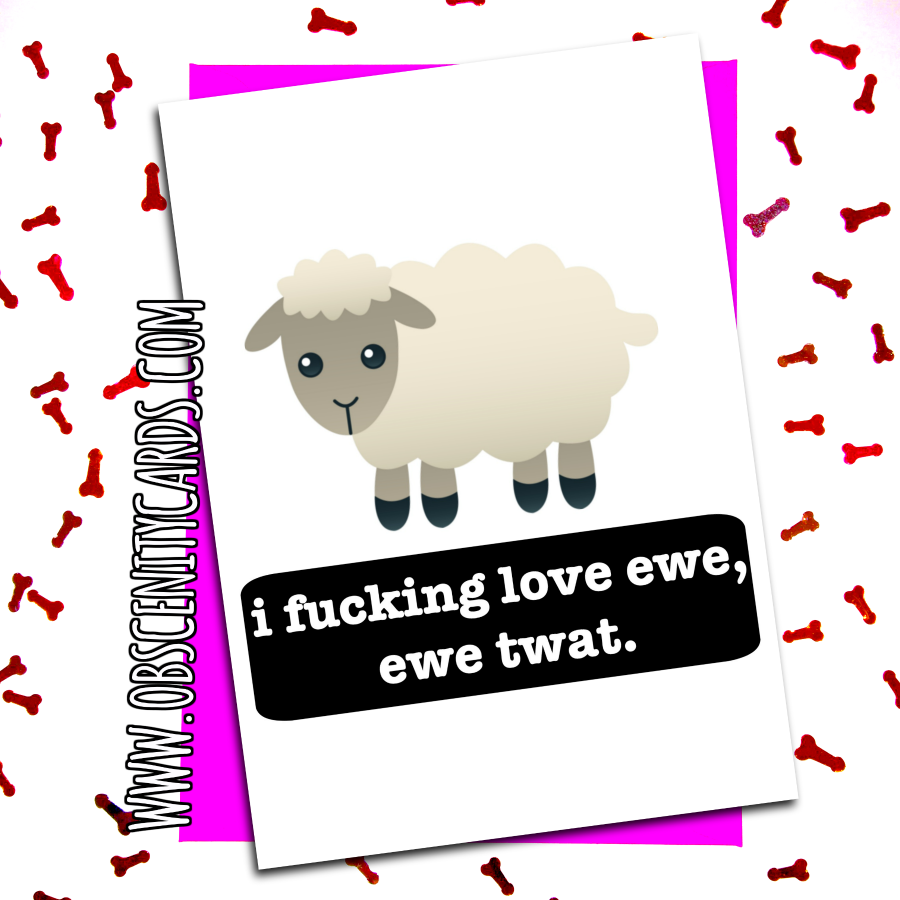 I FUCKING LOVE EWE, EWE TWAT. VALENTINE'S / ANNIVERSARY CARD. Obscene funny offensive birthday cards by Obscenity cards. Obscene Funny Cards, Pens, Party Hats, Key rings, Magnets, Lighters & Loads More!