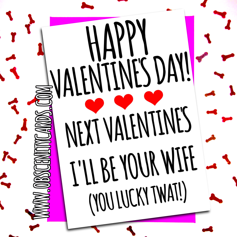 HAPPY VALENTINE'S DAY NEXT VALENTINE'S I'LL BE YOUR WIFE (YOU LUCKY TWAT). Obscene funny offensive birthday cards by Obscenity cards. Obscene Funny Cards, Pens, Party Hats, Key rings, Magnets, Lighters & Loads More!