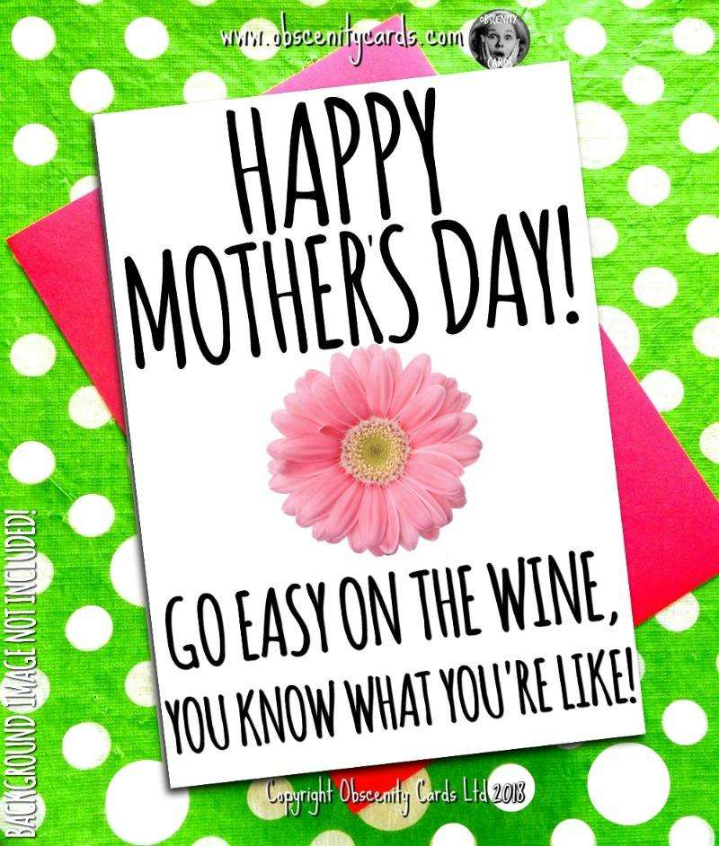 Happy Mothers Day Card, Go Easy on the Wine - you know what you're like Obscene funny offensive birthday cards by Obscenity cards. Obscene Funny Cards, Pens, Party Hats, Key rings, Magnets, Lighters & Loads More!
