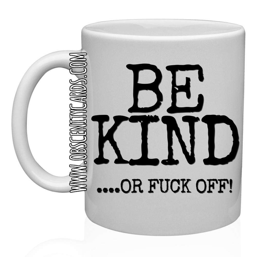 BE KIND OR FUCK OFF  MUG / CUP