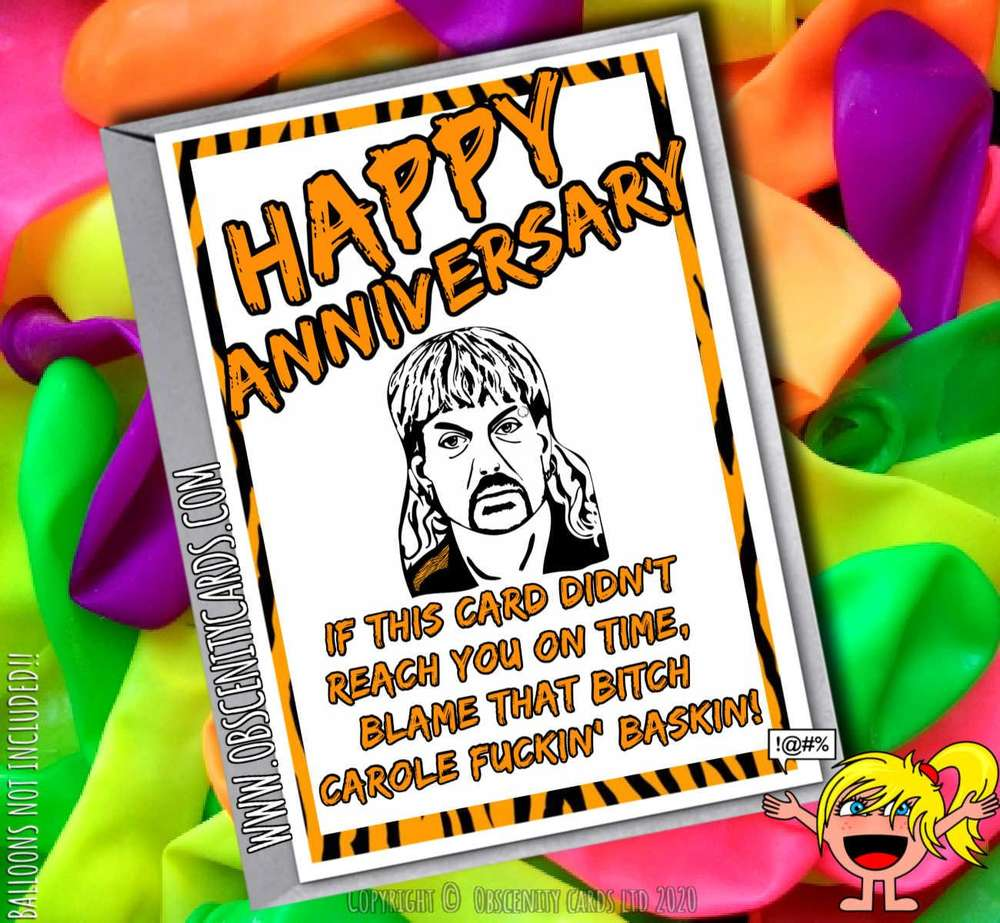 HAPPY ANNIVERSARY IF THIS CARD DIDN'T REACH YOU ON TIME, BLAME THAT BITCH CAROLE FUCKIN' BASKIN JOE EXOTIC TIGER KING