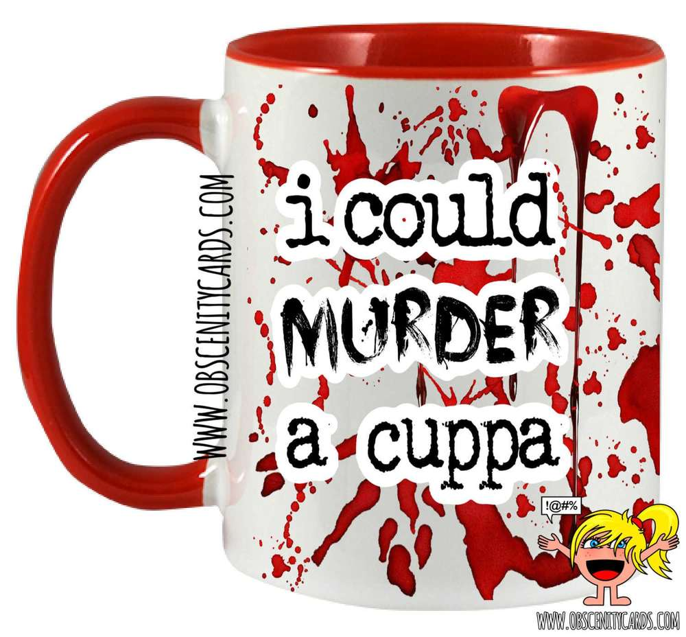 I COULD MURDER A CUPPA MUG / CUP