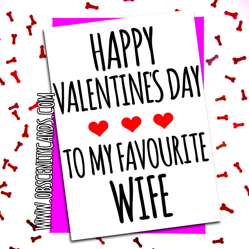 HAPPY VALENTINE'S DAY TO MY FAVOURITE WIFE. Obscene funny offensive birthday cards by Obscenity cards. Obscene Funny Cards, Pens, Party Hats, Key rings, Magnets, Lighters & Loads More!