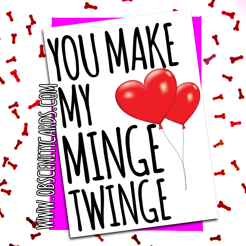 YOU MAKE MY MINGE TWINGE VALENTINE'S CARD, Obscene funny offensive birthday cards by Obscenity cards. Obscene Funny Cards, Pens, Party Hats, Key rings, Magnets, Lighters & Loads More!