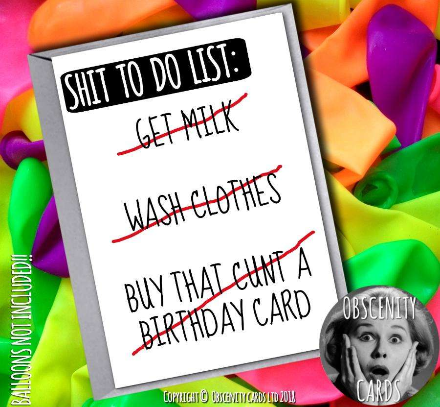 SHIT TO DOLIST - BUY THAT CUNT A BIRTHDAY CARD Obscene funny offensive birthday cards by Obscenity cards. Obscene Funny Cards, Pens, Party Hats, Key rings, Magnets, Lighters & Loads More!