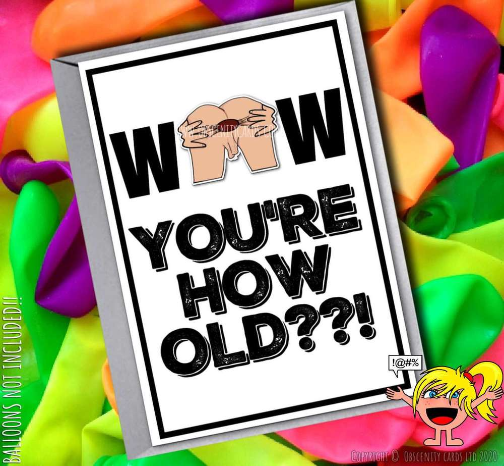 WOW YOU'RE HOW OLD??! SAGGY BALLS AND GAPING ARSE FUNNY CARD