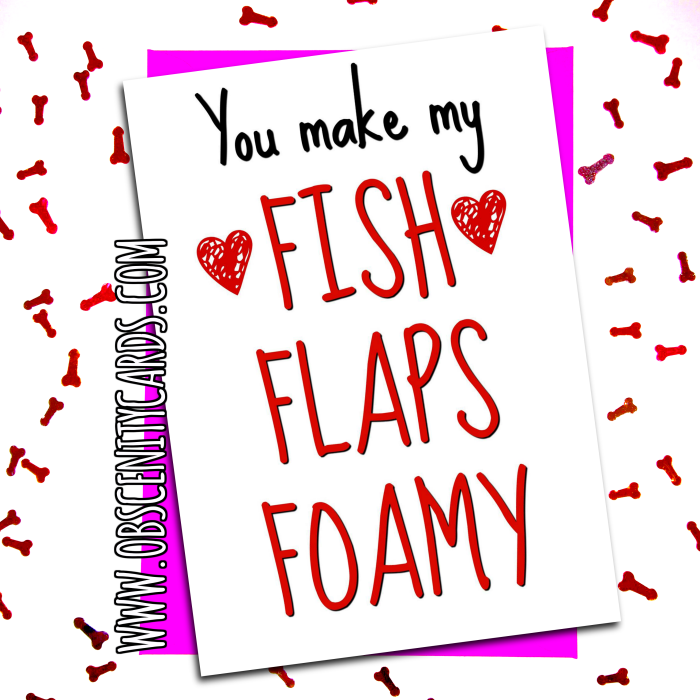 You make my Fish Flaps Foamy card - anniversary, valentine. Obscene funny offensive birthday cards by Obscenity cards. Obscene Funny Cards, Pens, Party Hats, Key rings, Magnets, Lighters & Loads More!