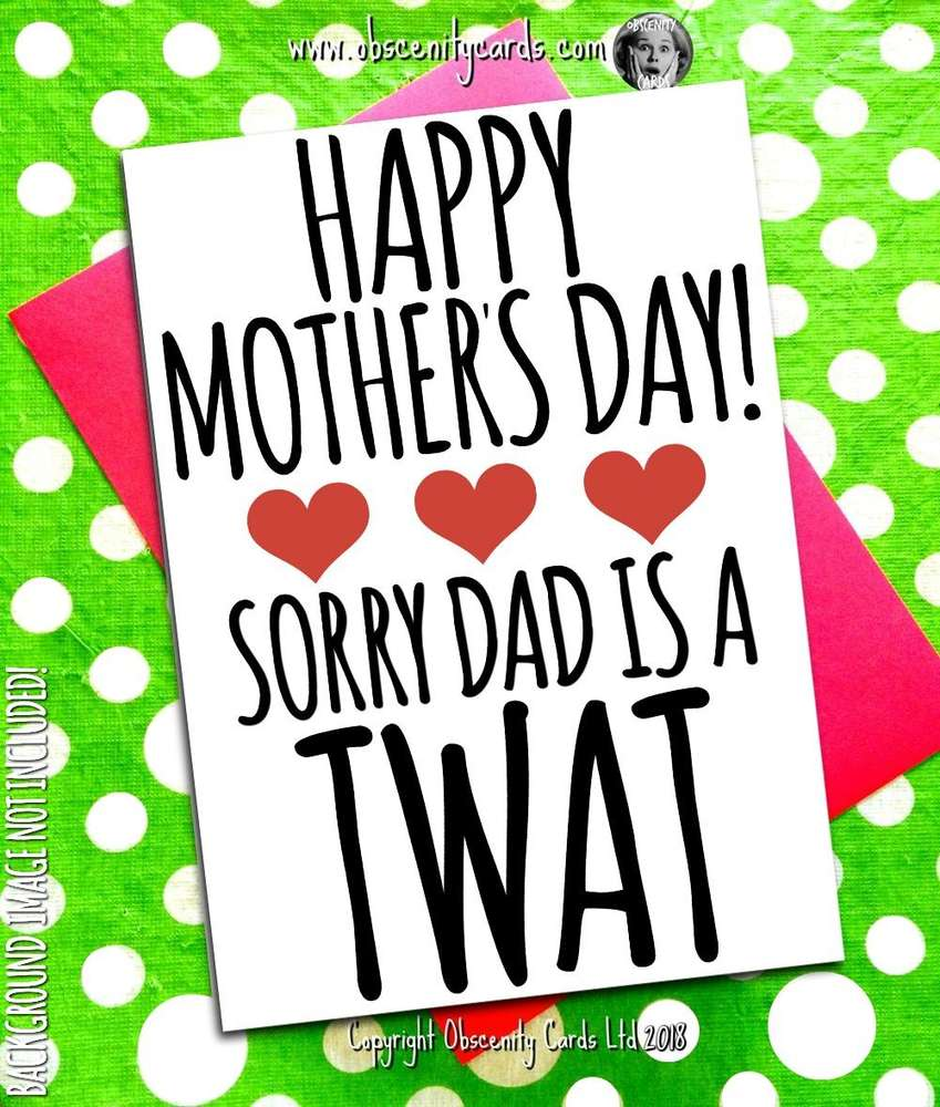 HAPPY MOTHER'S DAY CARD, SORRY DAD IS A TWAT. Obscene funny offensive birthday cards by Obscenity cards. Obscene Funny Cards, Pens, Party Hats, Key rings, Magnets, Lighters & Loads More!