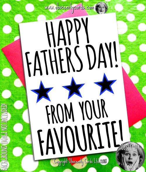 HAPPY FATHER'S DAY CARD, FROM YOUR FAVOURITE Obscene funny offensive birthday cards by Obscenity cards. Obscene Funny Cards, Pens, Party Hats, Key rings, Magnets, Lighters & Loads More!