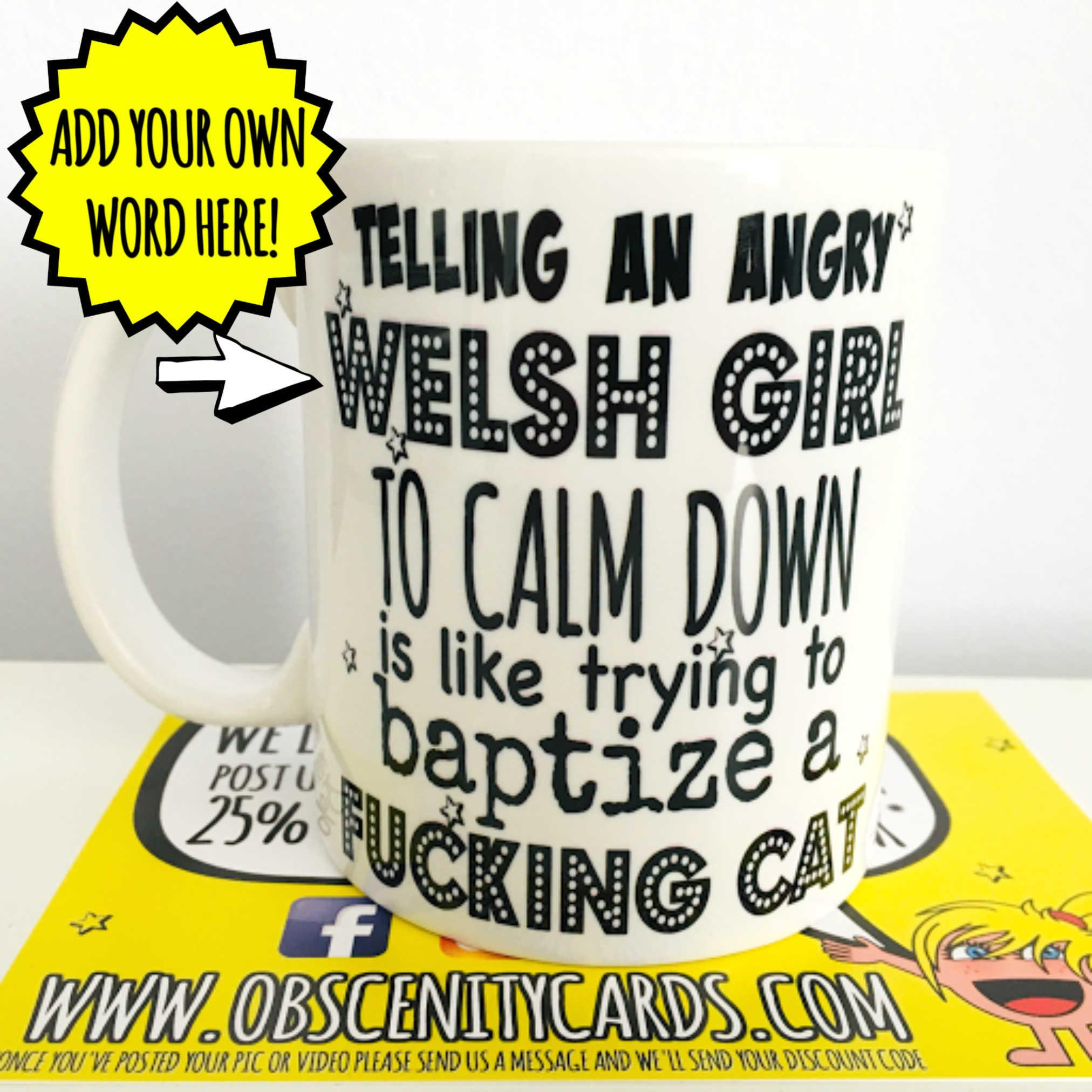 TELLING AN ANGRY GIRL TO CALM DOWN IS LIKE TRYING TO BAPTIZE A FUCKING CAT! MUG / CUP