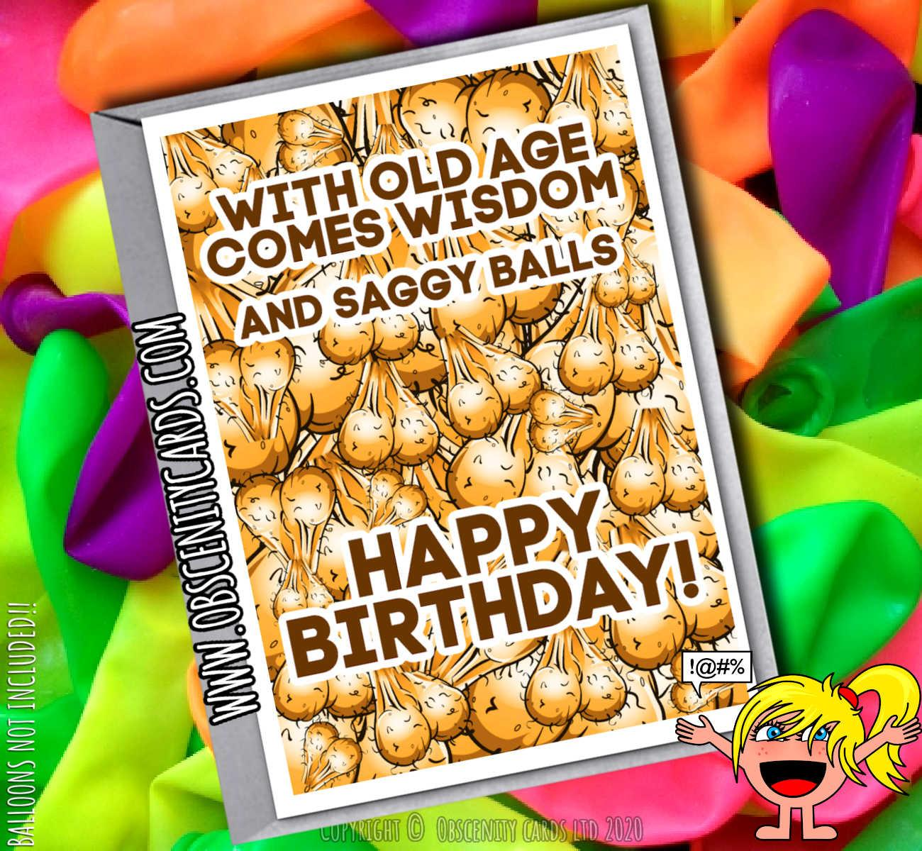 WITH OLD AGE COMES WISDOM, AND SAGGY BALLS BIRTHDAY CARD