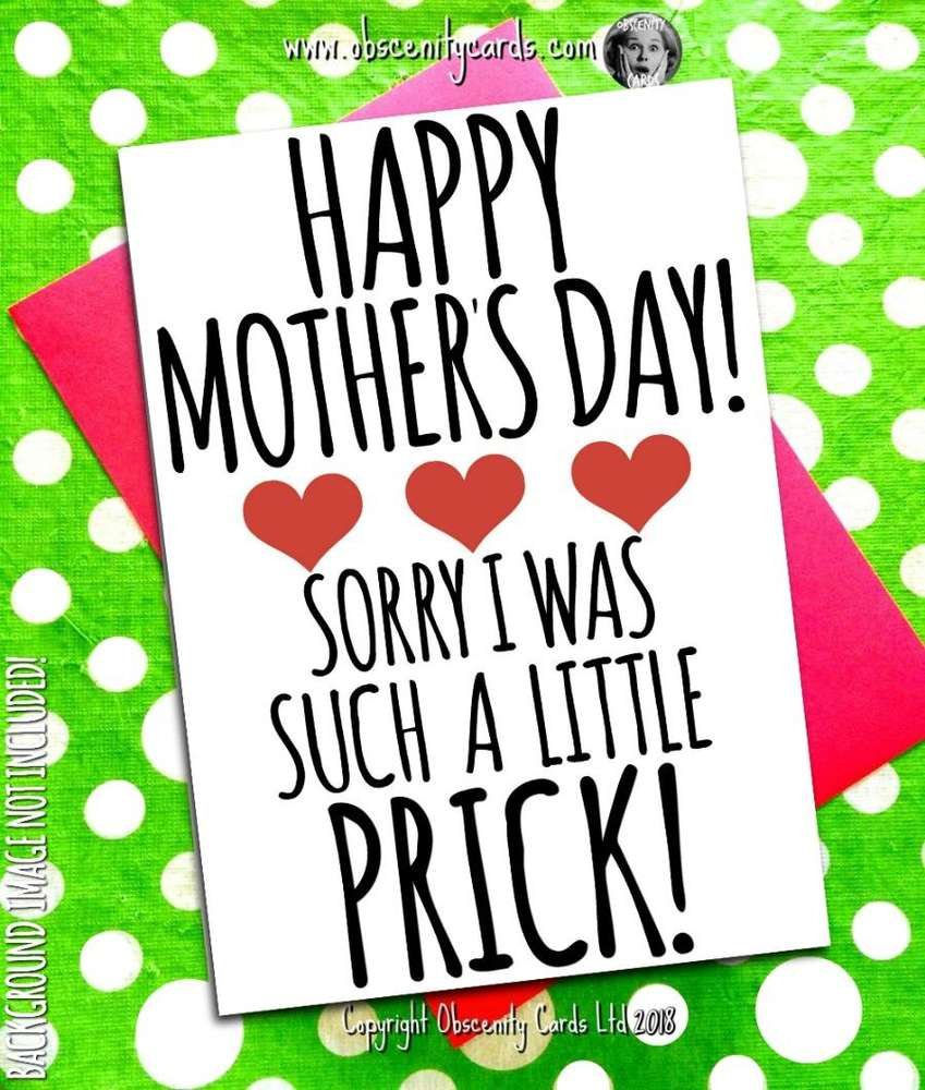 HAPPY MOTHER'S DAY CARD, SORRY I WAS SUCH A LITTLE PRICK. Obscene funny offensive birthday cards by Obscenity cards. Obscene Funny Cards, Pens, Party Hats, Key rings, Magnets, Lighters & Loads More!
