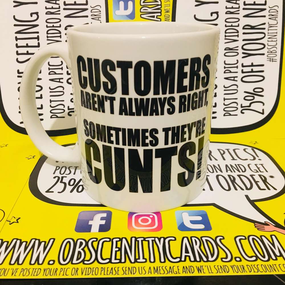 CUSTOMERS AREN'T ALWAYS RIGHT, SOMETIMES THEY'RE CUNTS! MUG. Obscene funny offensive birthday cards by Obscenity cards. Obscene Funny Cards, Pens, Party Hats, Key rings, Magnets, Lighters & Loads More!
