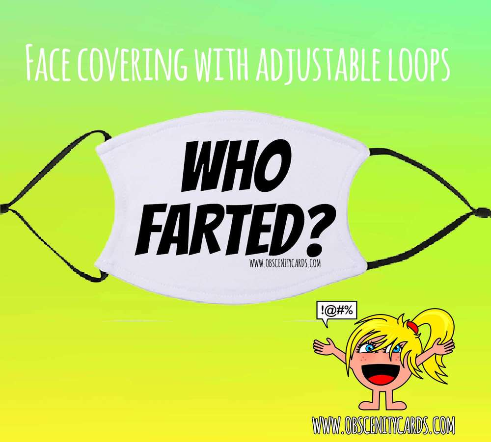 WHO FARTED? FACE COVERING / FACE FASHION / FACIAL COVER