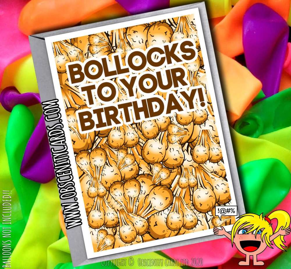 BOLLOCKS TO YOU AND YOUR BIRTHDAY CARD