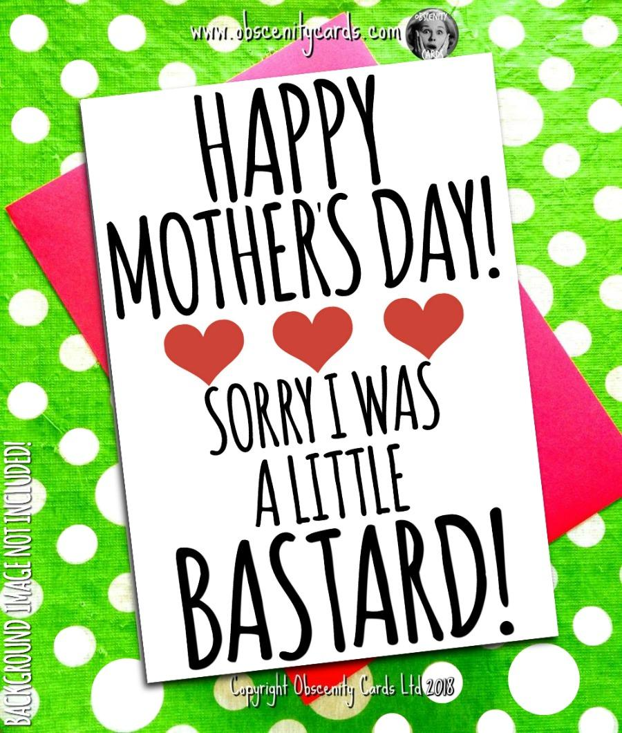 HAPPY MOTHER'S DAY CARD, SORRY I WAS A LITTLE BASTARD. Obscene funny offensive birthday cards by Obscenity cards. Obscene Funny Cards, Pens, Party Hats, Key rings, Magnets, Lighters & Loads More!