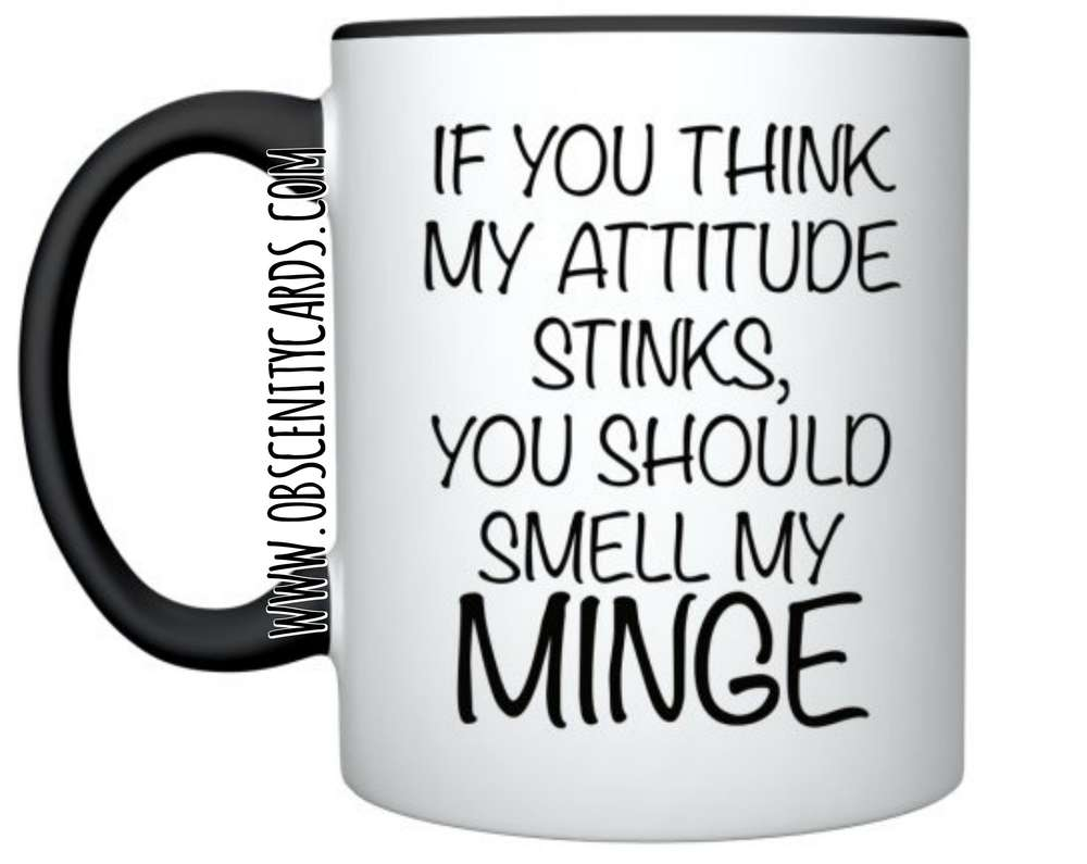 IF YOU THINK MY ATTITUDE SMELLS, YOU SHOULD SMELL MY MINGE! MUG \ CUP Obscene funny offensive birthday cards by Obscenity cards. Obscene Funny Cards, Pens, Party Hats, Key rings, Magnets, Lighters & Loads More!