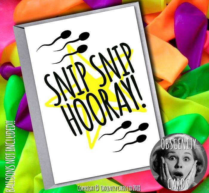 SNIP SNIP HOORAY! Funny Vasectomy card . Obscene funny offensive birthday cards by Obscenity cards. Obscene Funny Cards, Pens, Party Hats, Key rings, Magnets, Lighters & Loads More!