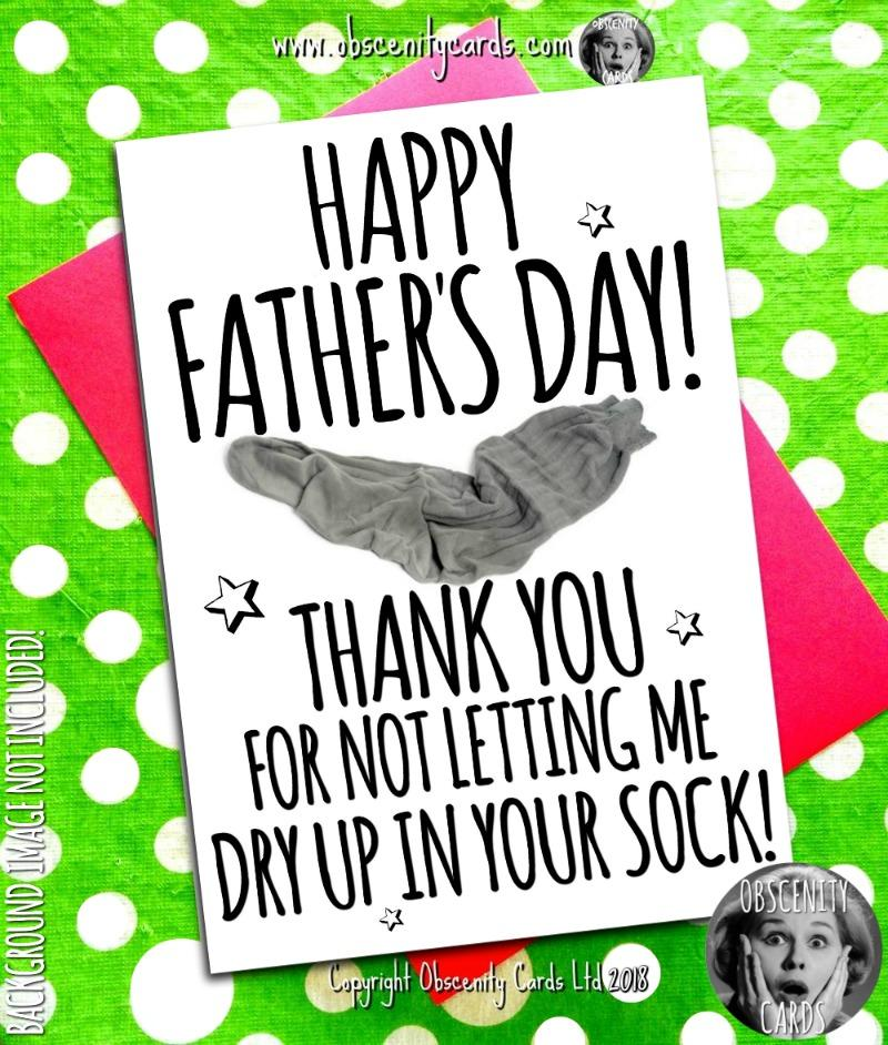 THANK YOU FOR NOT LETTING ME DRY UP IN YOUR SOCK FATHER'S DAY CARD. Obscene funny offensive birthday cards by Obscenity cards. Obscene Funny Cards, Pens, Party Hats, Key rings, Magnets, Lighters & Loads More!