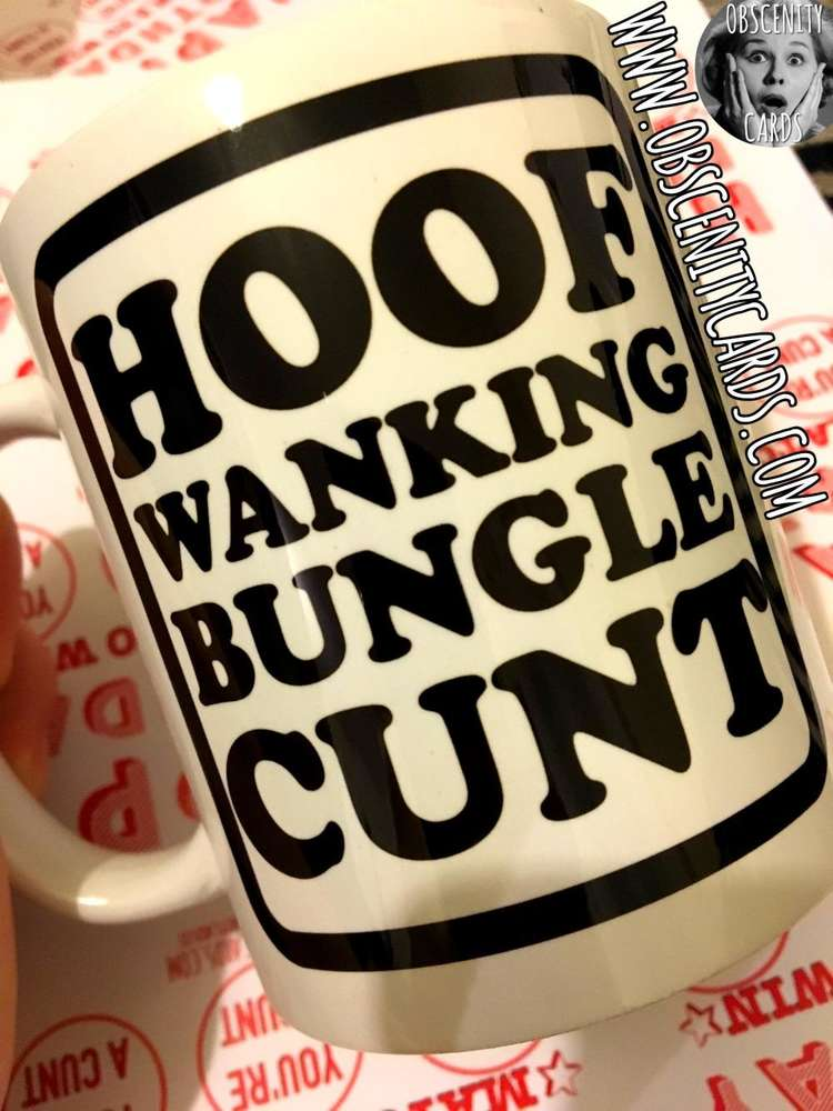 HOOF WANKING BUNGLE CUNT MUG. Obscene funny offensive birthday cards by Obscenity cards. Obscene Funny Cards, Pens, Party Hats, Key rings, Magnets, Lighters & Loads More!