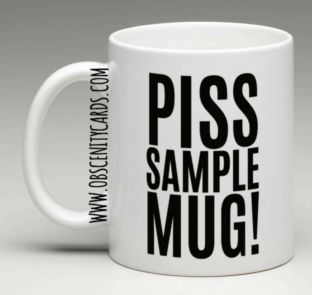 PISS SAMPLE MUG. Obscene funny offensive birthday cards by Obscenity cards. Obscene Funny Cards, Pens, Party Hats, Key rings, Magnets, Lighters & Loads More!