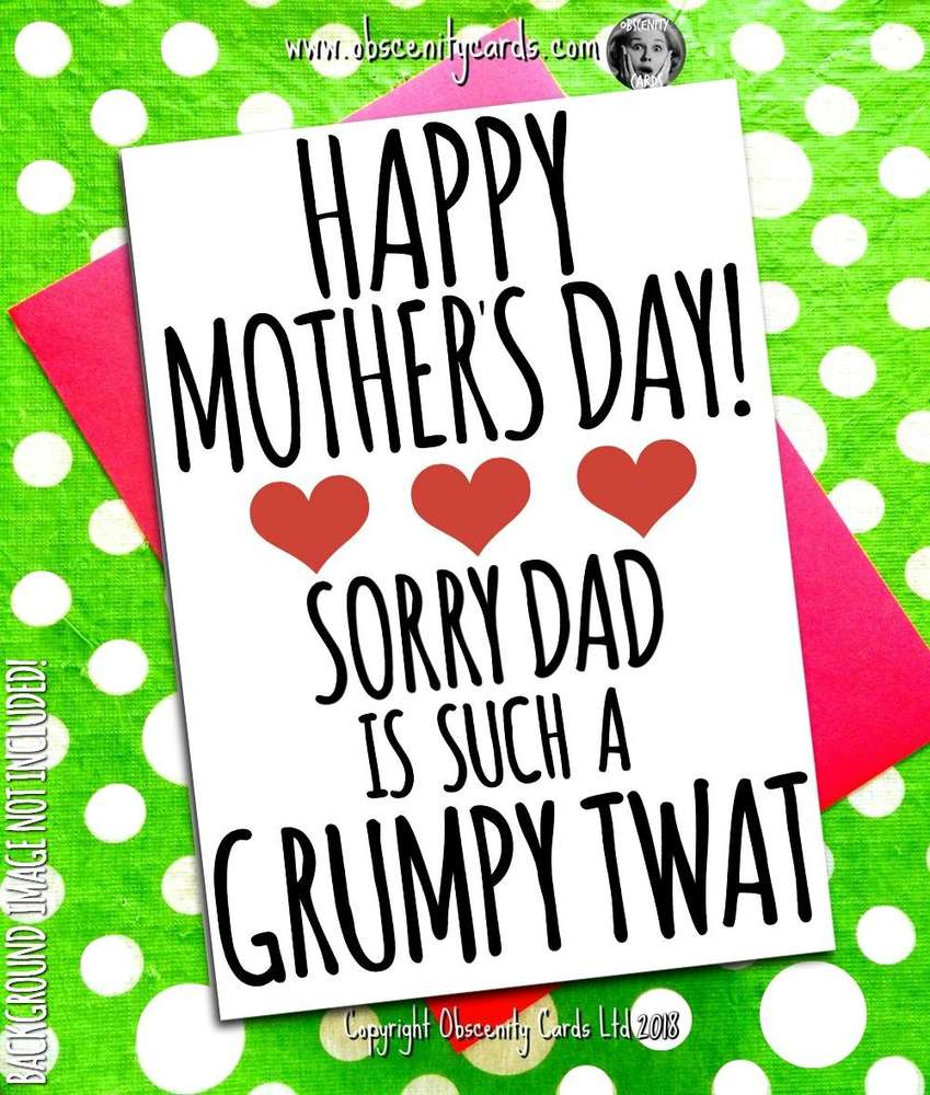 HAPPY MOTHER'S DAY CARD, SORRY DAD IS SUCH A GRUMPY TWAT. Obscene funny offensive birthday cards by Obscenity cards. Obscene Funny Cards, Pens, Party Hats, Key rings, Magnets, Lighters & Loads More!