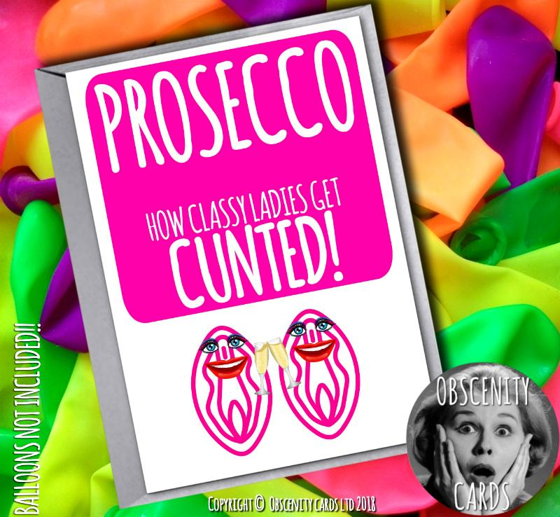 PROSECCO, HOW CLASSY LADIES GET CUNTED CARD Obscene funny offensive birthday cards by Obscenity cards. Obscene Funny Cards, Pens, Party Hats, Key rings, Magnets, Lighters & Loads More!