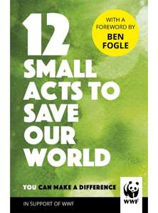 12 Small Acts to Save Our World  - WWF, Ben Fogle (Foreward By) - front