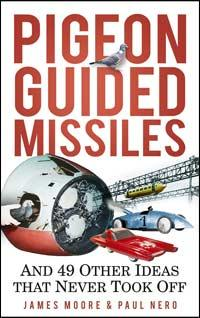 Pigeon Guided Missiles: And 49 Other Ideas That Never Took Off
