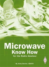 Microwave Know How  Edited by: Andy Barter, G8ATD