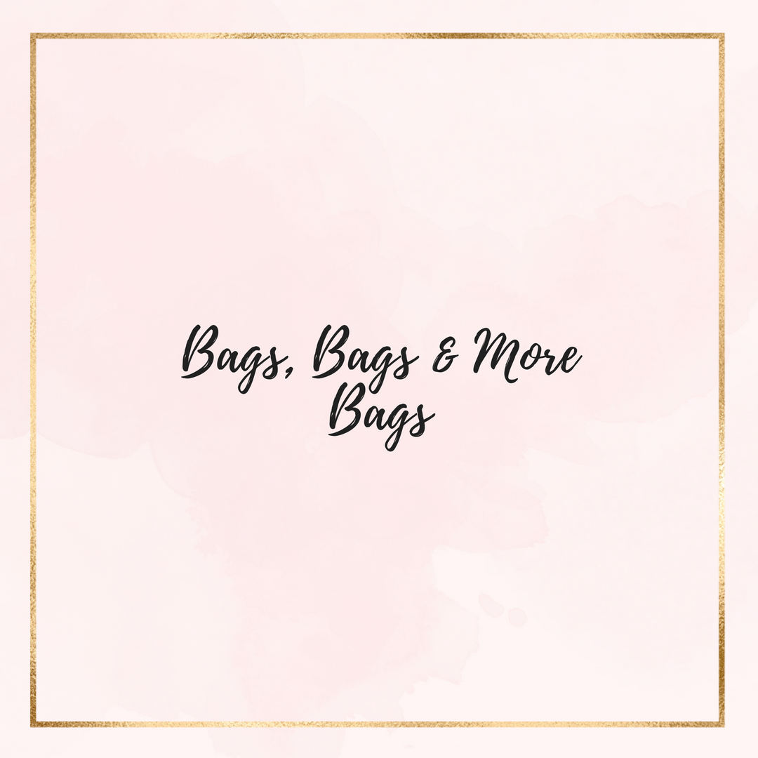 Bags, Bags and more Bags!