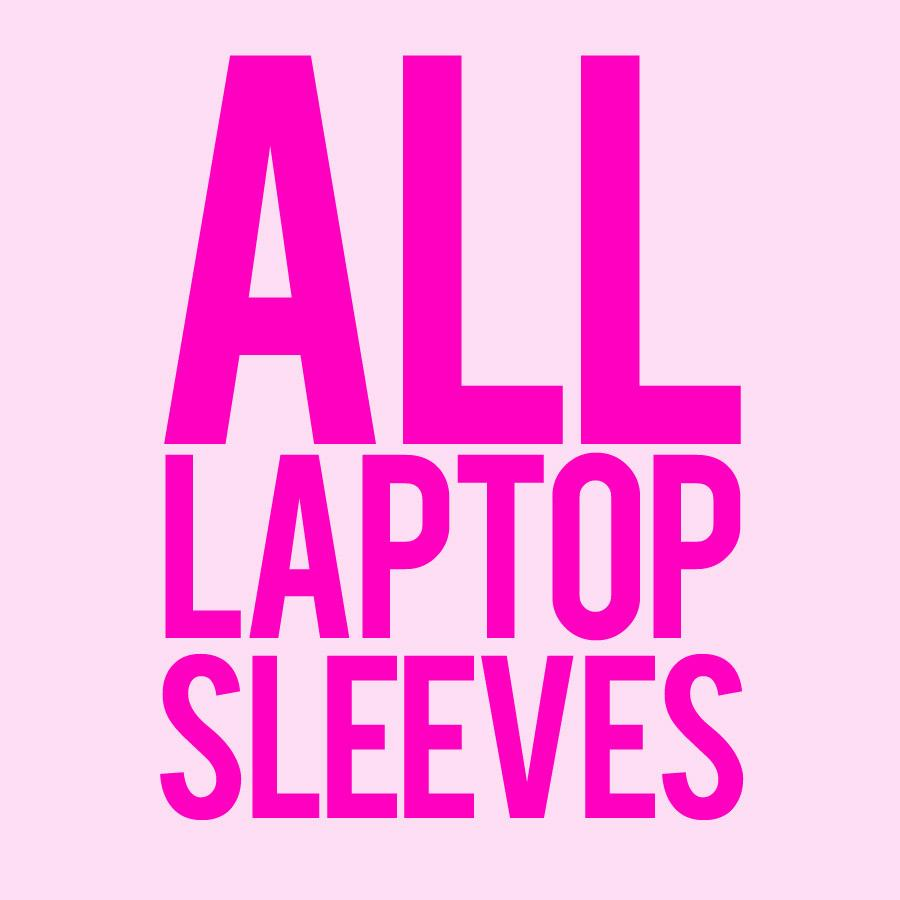 ALL LAPTOP SLEEVES