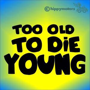 too old to die young car sticker or decal for walls windows