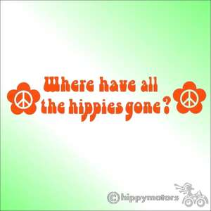 vinyl decal saying where have all the hippies gone
