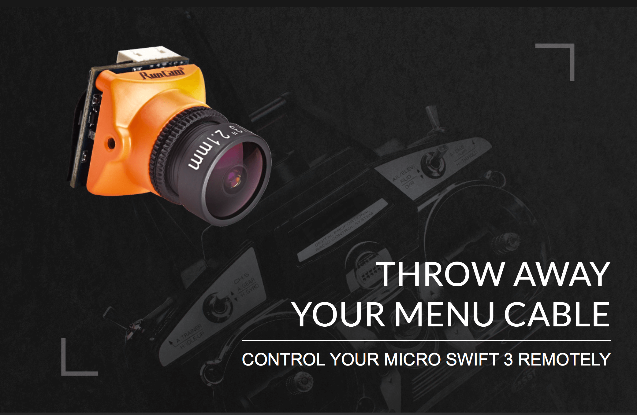 The runcam swift 3 has built in remote control so no menu cable needed
