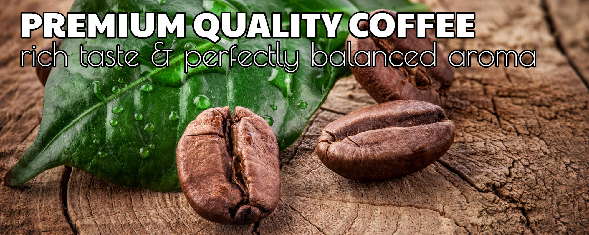 Premium quality coffee - Rich taste & perfectly balanced aroma